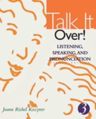 Talk It Over! Listening, Speaking, and Pronunciation