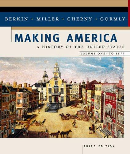 Making America: A History of the United States. Vol. 1: To 1877
