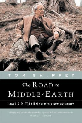 Road to Middle-Earth How J.R.R. Tolken Created a New Mythology