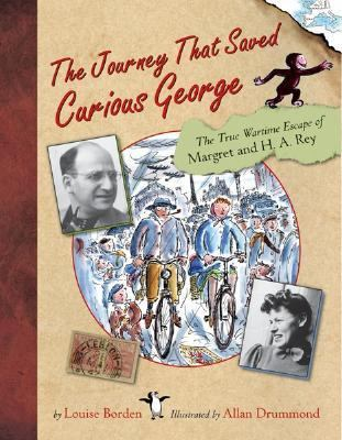 Journey That Saved Curious George The True Wartime Escape of Margret and H.A. Rey