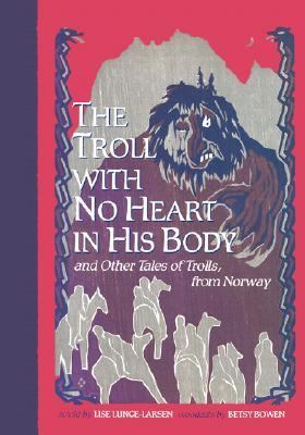 Troll With No Heart in His Body And Other Tales of Trolls from Norway