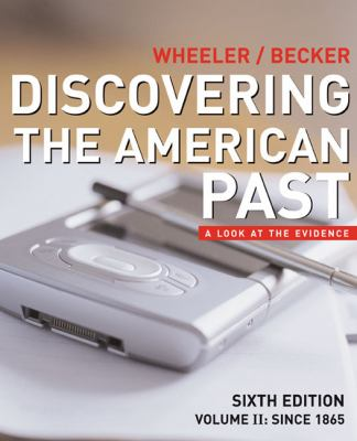 Discovering the American Past: A Look at the Evidence, Vol. 2: Since 1865