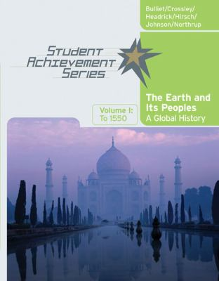Volume I: To 1550: Volume of ... Bulliet-Student Achievement Series: The Earth and Its Peoples