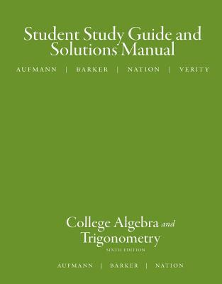 Aufmann, College Algebra and Trigonometry Student Guide and Solutions Manual 6e