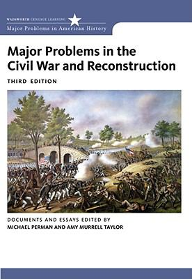Major Problems in the Civil War and Reconstruction: Documents and Essays (Major Problems in American History Series)