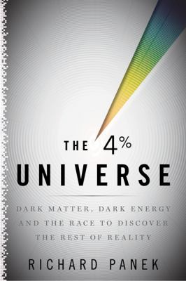 4 Percent Universe : Dark Matter, Dark Energy, and the Race to Discover the Rest of Reality