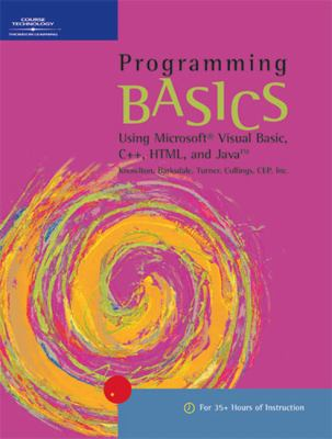 Programming Basics Using Microsoft Visual Basic, C++, Html, and Java