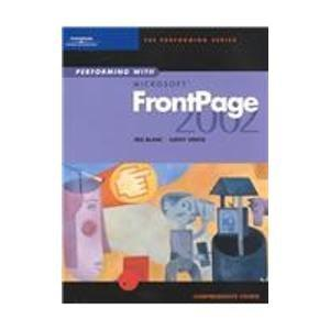 Performing with Microsoft FrontPage 2002: Comprehensive Course