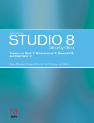 Macromedia Studio 8 Step-by-step Projects for Macromedia Flash 8, Dreamweaver 8, Fireworks 8, And Contribute 3
