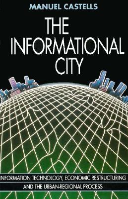 Informational City Information Technology, Economic Restructuring, and the Urban-Regional Process