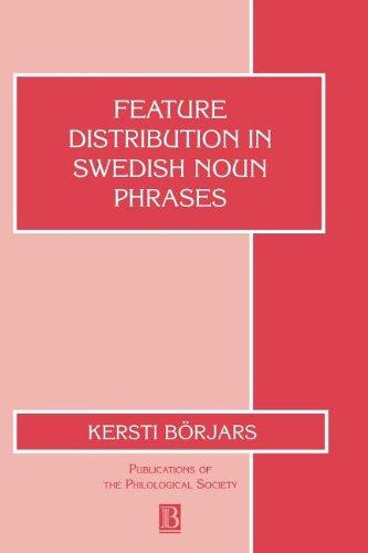 Feature Distribution in Swedish Noun Phrases (Publications of the Philological Society)