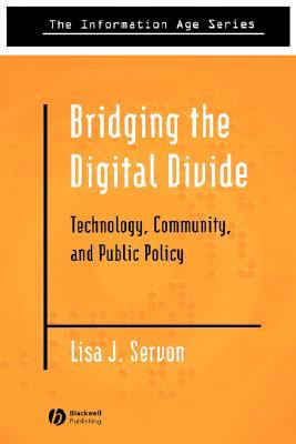 Bridging the Digital Divide Technology, Community, and Public Policy