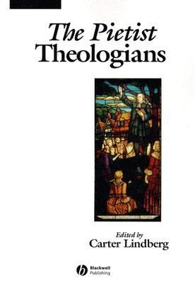Pietist Theologians An Introduction to Theology in the Seventeenth and Eighteenth Centuries