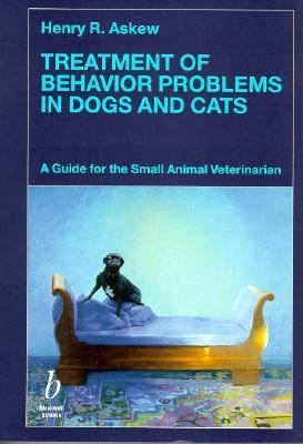 Treatment of Behaviour Problems in Dogs and Cats: A Guide for the Small Animal Veterinarian