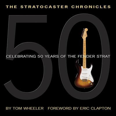 Stratocaster Chronicles Celebrating 50 Years of the Fender Strat