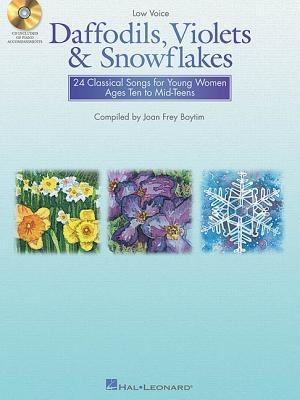 Daffodils, Violets And Snowflakes 24 Classical Songs for Young Women Ages Ten to Mid-teens