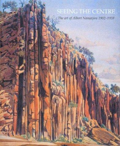 Seeing the Centre: The Art of Albert Namatjira 1902-1959