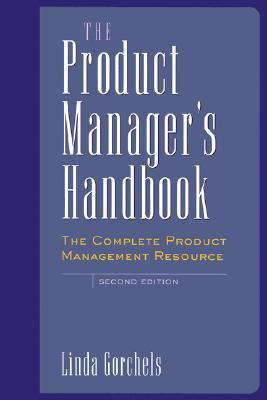 Product Manager's Handbook The Complete Product Management Resource