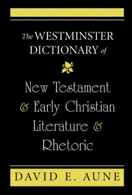Westminster Dictionary of New Testament and Early Christian Literature and Rhetoric