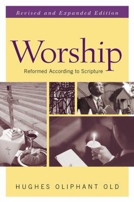 Worship Reformed According to Scripture