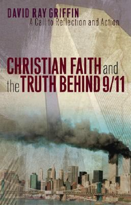 Christian Faith And the Truth Behind 9/11 A Call to Reflection And Action