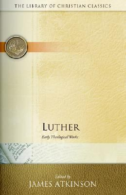 Luther: Early Theological Works