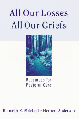 All Our Losses, All Our Griefs Resources for Pastoral Care