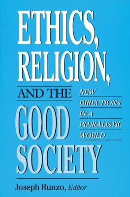 Ethics, Religion, and the Good Society New Directions in a Pluralistic World