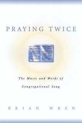 Praying Twice The Music and Words of Congregational Song