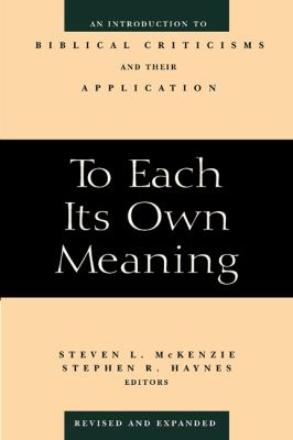 To Each Its Own Meaning An Introduction to Biblical Criticisms and Their Application