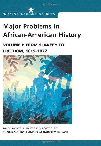 Major Problems in African American History, Vol. 1: From Slavery to Freedom, 1619-1877- Documents and Essays