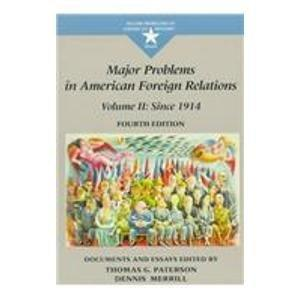 Major Problems in American Foreign Relations: Since 1914 : Documents and Essays (Major Problems in American History)