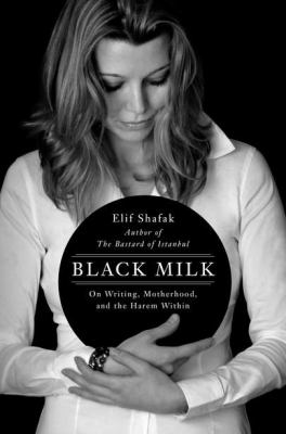 Black Milk : On Writing, Motherhood, and the Harem Within