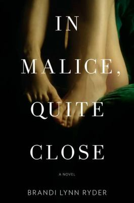 In Malice, Quite Close: A Novel