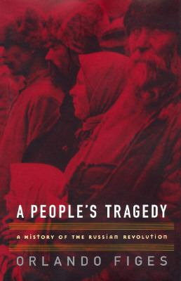 People's Tragedy:hist.of Russian Revol.
