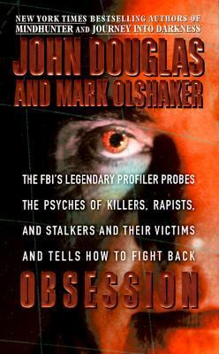 Obsession The Fbi's Legendary Profiler Probes the Psyches of Killers, Rapists and Stalkers and Their Victims and Tells How to Fight Back