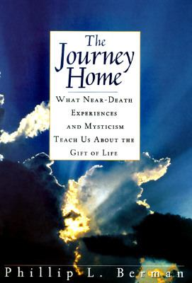 The Journey Home: What Near-Death Experiences and Mysticism Teach Us About the Gift of Life - Philip L. Berman - Hardcover
