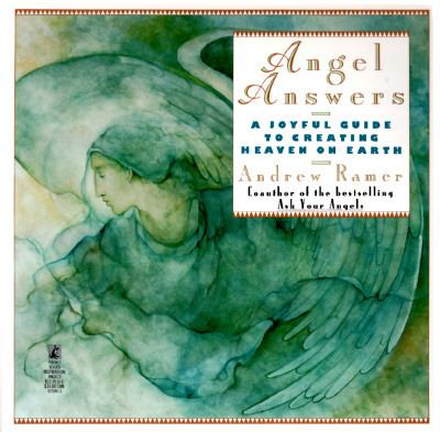 Angel Answers A Joyful Guide to Creating Heaven on Earth