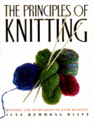 Principles of Knitting: Methods and Techniques of Hand Knitting