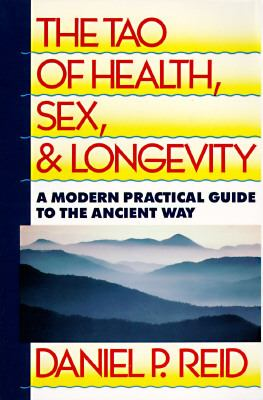 Tao of Health, Sex and Longevity A Modern Practical Guide to the Ancient Way