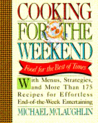 Cooking for the Weekend: Food for the Fun of It - Michael McLaughlin - Hardcover