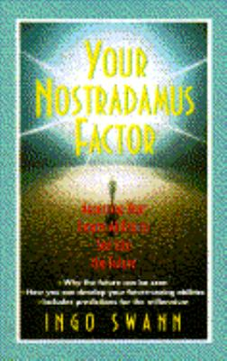 Your Nostradamus Factor: Accessing Your Innate Ability to See into the Future - Ingo Swann - Paperback