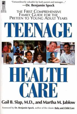 Teenage Health Care The First Comprehensive Family Guide for the Preteen to Young Adult Years