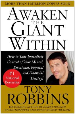 Awaken the Giant Within How to Take Immediate Control of Your Mental, Emotional, Physical & Financial Destiny!