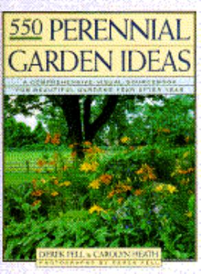 550 Perennial Garden Ideas: A Comprehensive Visual SourceBook for Beautiful Gardens Year after Year - Derek Fell - Hardcover