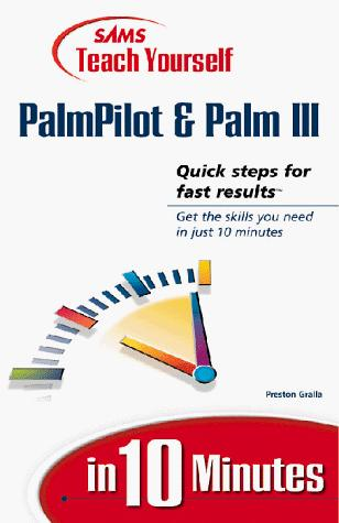 Sams Teach Yourself Palmpilot and Palm III in 10 Minutes (Sams Teach Yourself in 10 Minutes Books)