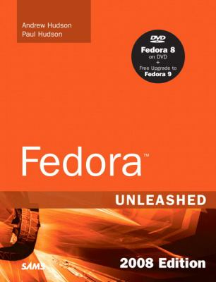Fedora Unleashed, 2008 Edition: Covering Fedora 7 and Fedora 8 (8th Edition)