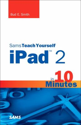 Sams Teach Yourself iPad 2 in 10 Minutes (2nd Edition) (Sams Teach Yourself -- Minutes)