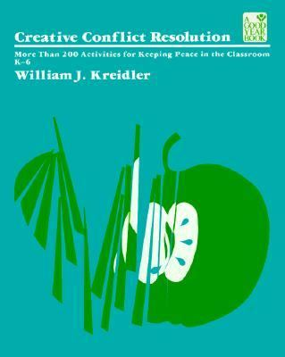 Creative Conflict Resolution: More than 200 Activities for Keeping Peace in the Classroom