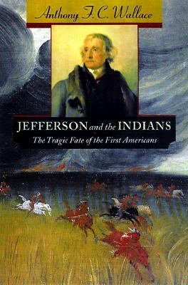 Jefferson and the Indians The Tragic Fate of the First Americans